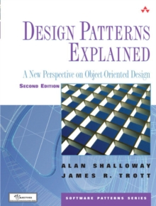 Design Patterns Explained : A New Perspective on Object-Oriented Design, Paperback Book