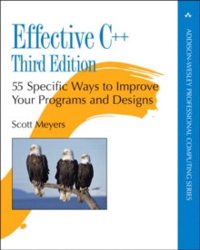 Effective C++ : 55 Specific Ways to Improve Your Programs and Designs, Paperback / softback Book