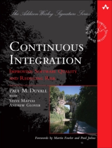 Continuous Integration : Improving Software Quality and Reducing Risk, Paperback Book