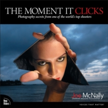 The Moment It Clicks : Photography secrets from one of the world's top shooters, Paperback / softback Book