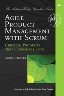Agile Product Management with Scrum : Creating Products that Customers Love, Paperback / softback Book