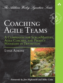 Coaching Agile Teams : A Companion for ScrumMasters, Agile Coaches, and Project Managers in Transition, Paperback / softback Book