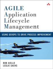 Agile Application Lifecycle Management : Using Devops to Drive Process Improvement, Paperback Book