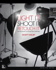 Light It, Shoot It, Retouch It : Learn Step by Step How to Go from Empty Studio to Finished Image, Paperback / softback Book