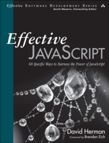 Effective JavaScript : 68 Specific Ways to Harness the Power of JavaScript, Paperback Book