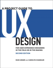 A Project Guide to UX Design : For user experience designers in the field or in the making, Paperback Book