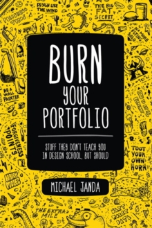 Burn Your Portfolio : Stuff they don't teach you in design school, but should, Paperback / softback Book