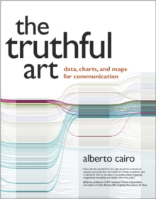 The Truthful Art : Data, Charts, and Maps for Communication, Paperback / softback Book