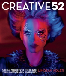 Creative 52 : Weekly Projects to Invigorate Your Photography Portfolio, Paperback Book