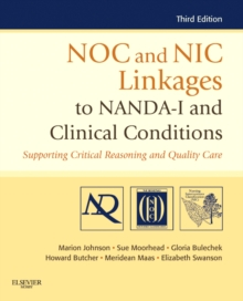 NOC and NIC Linkages to NANDA-I and Clinical Conditions : Supporting Critical Reasoning and Quality Care, Paperback / softback Book