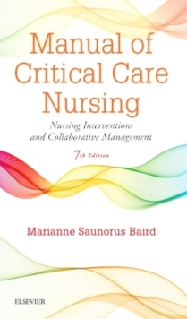 Manual of Critical Care Nursing : Nursing Interventions and Collaborative Management, Hardback Book