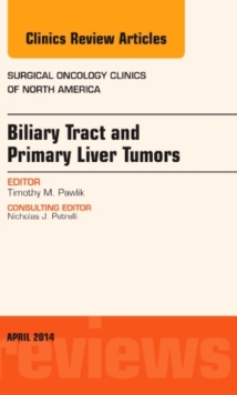 Biliary Tract and Primary Liver Tumors, an Issue of Surgical Oncology Clinics of North America, Hardback Book