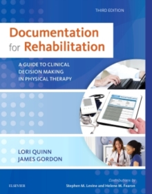 Documentation for Rehabilitation : A Guide to Clinical Decision Making in Physical Therapy, Paperback / softback Book