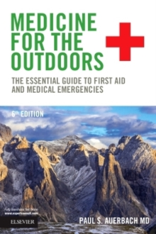 Medicine for the Outdoors : The Essential Guide to First Aid and Medical Emergencies, Paperback Book