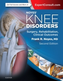 Noyes' Knee Disorders: Surgery, Rehabilitation, Clinical Outcomes, Hardback Book