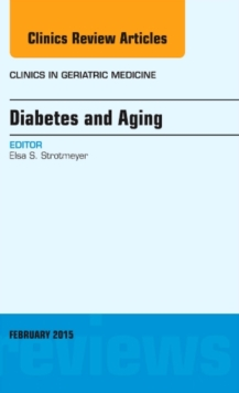 Diabetes and Aging, An Issue of Clinics in Geriatric Medicine, Hardback Book