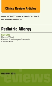 Pediatric Allergy, An Issue of Immunology and Allergy Clinics of North America, Hardback Book