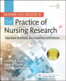 Burns and Grove's The Practice of Nursing Research : Appraisal, Synthesis, and Generation of Evidence, Paperback Book