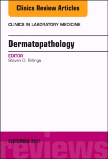 Dermatopathology, An Issue of Clinics in Laboratory Medicine, Hardback Book