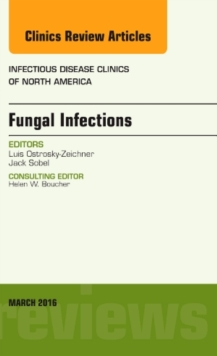 Fungal Infections, An Issue of Infectious Disease Clinics of North America, Hardback Book