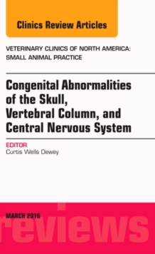 Congenital Abnormalities of the Skull, Vertebral Column, and Central Nervous System, An Issue of Veterinary Clinics of North America: Small Animal Practice, Hardback Book
