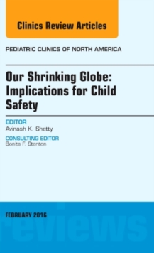 Our Shrinking Globe: Implications for Child Safety, An Issue of Pediatric Clinics of North America, Hardback Book