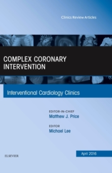 Complex Coronary Intervention, an Issue of Interventional Cardiology Clinics, Hardback Book