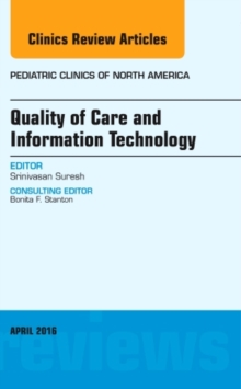 Quality of Care and Information Technology, An Issue of Pediatric Clinics of North America, Hardback Book