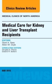 Medical Care for Kidney and Liver Transplant Recipients, An Issue of Medical Clinics of North America, Hardback Book