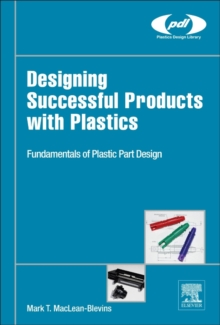 Designing Successful Products with Plastics : Fundamentals of Plastic Part Design, Hardback Book