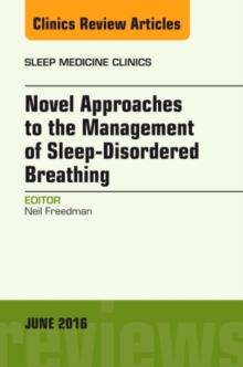 Novel Approaches to the Management of Sleep-Disordered Breathing, An Issue of Sleep Medicine Clinics, Hardback Book