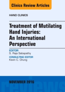 Treatment of Mutilating Hand Injuries: An International Perspective, An Issue of Hand Clinics, Hardback Book