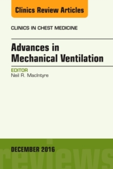 Advances in Mechanical Ventilation, an Issue of Clinics in Chest Medicine, Hardback Book