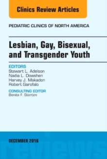 Lesbian, Gay, Bisexual, and Transgender Youth, An Issue of Pediatric Clinics of North America, Hardback Book