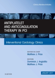 Antiplatelet and Anticoagulation Therapy In PCI, An Issue of Interventional Cardiology Clinics, Hardback Book