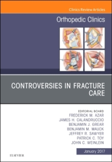 Controversies in Fracture Care, An Issue of Orthopedic Clinics, Hardback Book