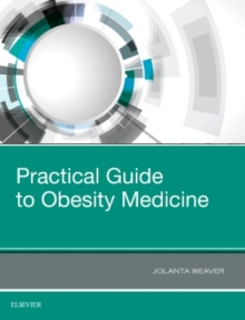 Practical Guide to Obesity Medicine, Hardback Book