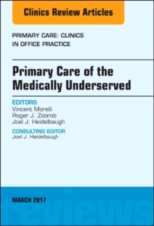Primary Care of the Medically Underserved, An Issue of Primary Care: Clinics in Office Practice, Hardback Book