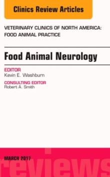 Food Animal Neurology, An Issue of Veterinary Clinics of North America: Food Animal Practice, Hardback Book