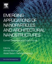 Emerging Applications of Nanoparticles and Architectural Nanostructures : Current Prospects and Future Trends, Paperback Book