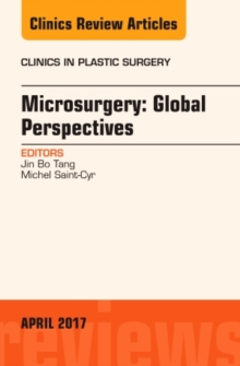 Microsurgery: Global Perspectives, an Issue of Clinics in Plastic Surgery, Hardback Book