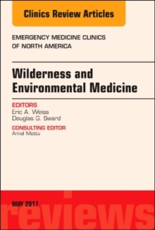 Wilderness and Environmental Medicine, An Issue of Emergency Medicine Clinics of North America, Hardback Book