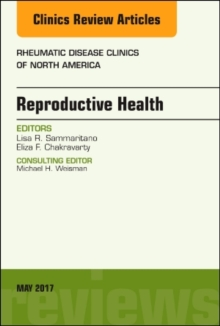 Reproductive Health, An Issue of Rheumatic Disease Clinics of North America, Hardback Book