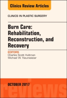 Burn Care: Reconstruction, Rehabilitation, and Recovery, An Issue of Clinics in Plastic Surgery, Hardback Book