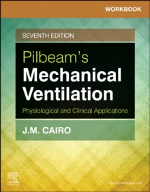 Workbook for Pilbeam's Mechanical Ventilation : Physiological and Clinical Applications, Paperback / softback Book