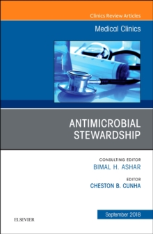 Antimicrobial Stewardship, An Issue of Medical Clinics of North America, Hardback Book