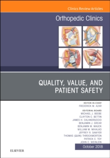 Quality, Value, and Patient Safety in Orthopedic Surgery, An Issue of Orthopedic Clinics, Hardback Book