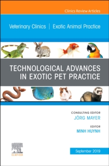 Technological Advances in Exotic Pet Practice, An Issue of Veterinary Clinics of North America: Exotic Animal Practice, Hardback Book