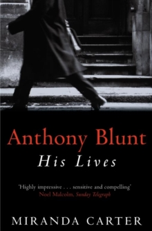 Anthony Blunt : His Lives, Paperback Book