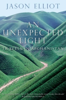 An Unexpected Light : Travels in Afghanistan, Paperback Book